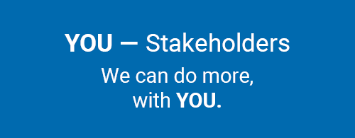 You - Stakeholders. We can do more with you.